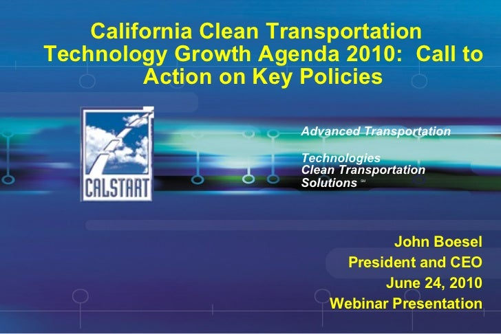 California Clean Transportation Technology Growth Agenda 2010:  Call to Action on Key Policies Advanced Transportation  Te...