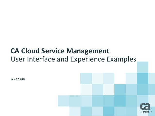June 17, 2014 CA Cloud Service Management User Interface and Experience Examples