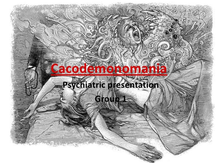 Cacodemonomania<br />Psychiatric presentation <br />Group 1<br />
