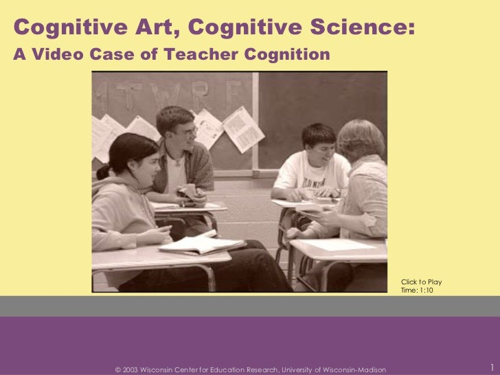 Cognitive Art, Cognitive Science:  A Video Case of Teacher Cognition Click to Play Time: 1:10