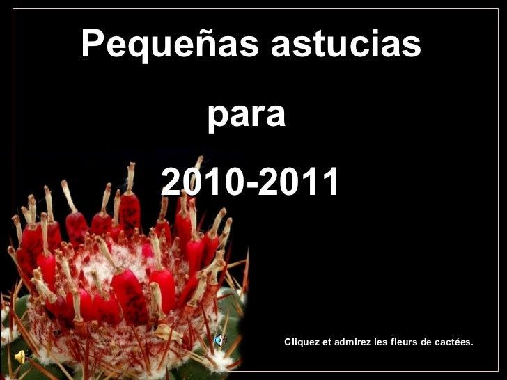 Pequeñas astucias      para   2010-2011          Cliquez et admirez les fleurs de cactées.
