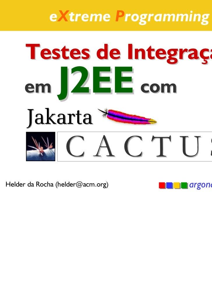 eXtreme Programming Brasil      Testes de Integração     em         J2EE com      Jakarta                  CACTUSHelder da...