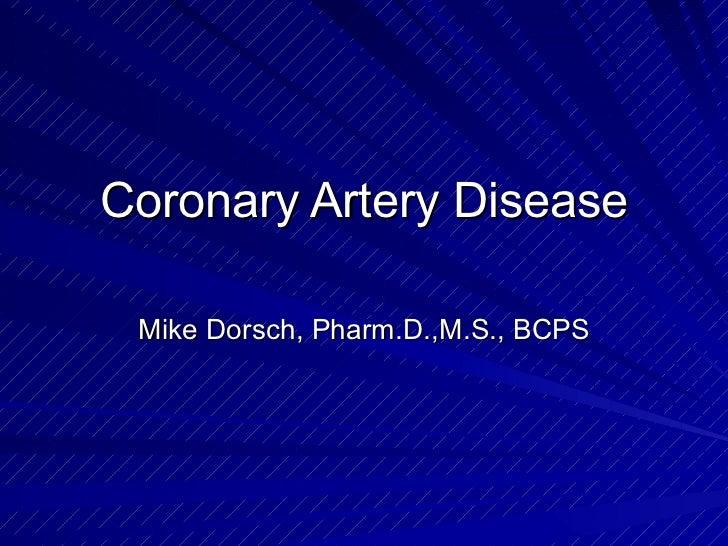 Coronary Artery Disease Mike Dorsch, Pharm.D.,M.S., BCPS