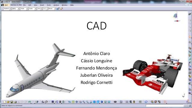 CAD Antônio Claro Cássio Longuine Fernando Mendonça Juberlan Oliveira Rodrigo Cornetti
