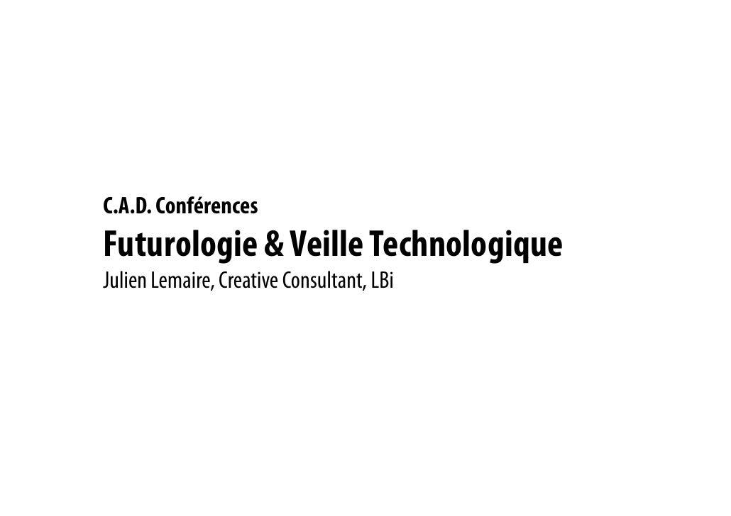 C.A.D. Conférences<br />Futurologie & Veille Technologique<br />Julien Lemaire, Creative Consultant, LBi<br />