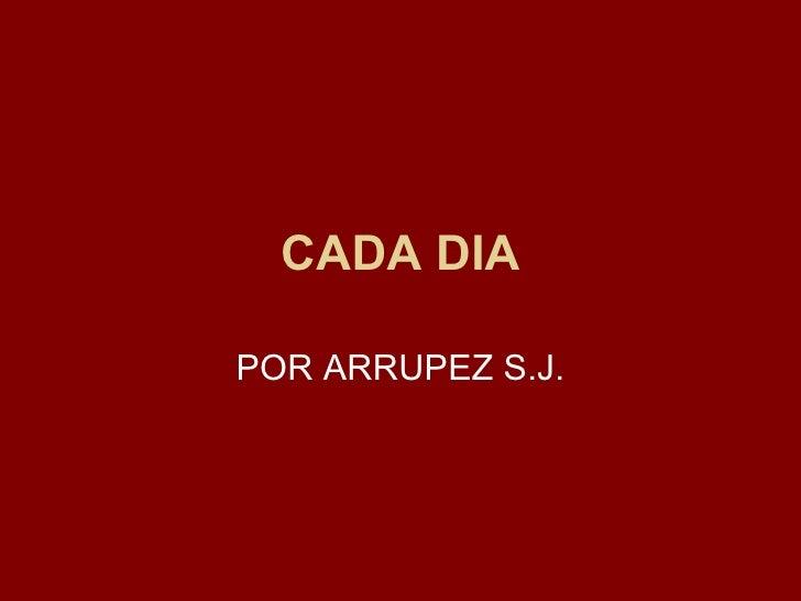 CADA DIA POR ARRUPEZ S.J.