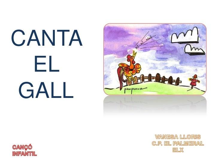 CANTA EL GALL<br />VANESA LLORIS<br />C.P. EL PALMERAL<br />ELX <br />CANÇÓ INFANTIL <br />