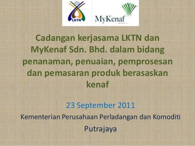 Cadangan kerjasama LKTN dan  MyKenaf Sdn. Bhd. dalam bidangpenanaman, penuaian, pemprosesan dan pemasaran produk berasaska...