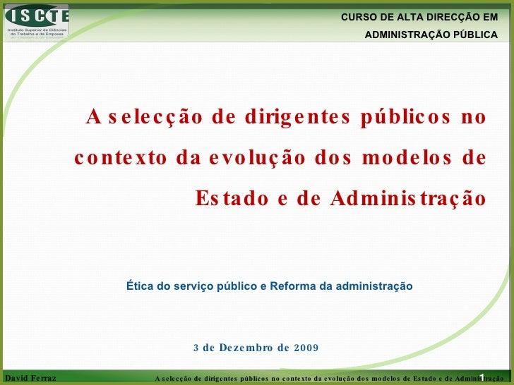 A selecção de dirigentes públicos no contexto da evolução dos modelos de Estado e de Administração Ética do serviço públic...
