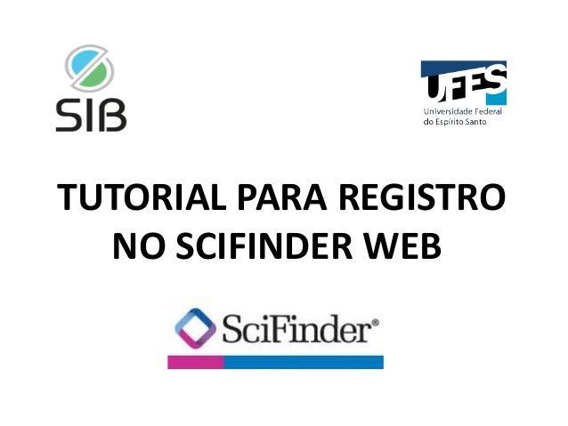 TUTORIAL PARA REGISTRO NO SCIFINDER WEB