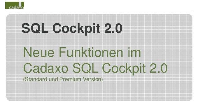 SQL Cockpit 2.0 Neue Funktionen im Cadaxo SQL Cockpit 2.0 (Standard und Premium Version)