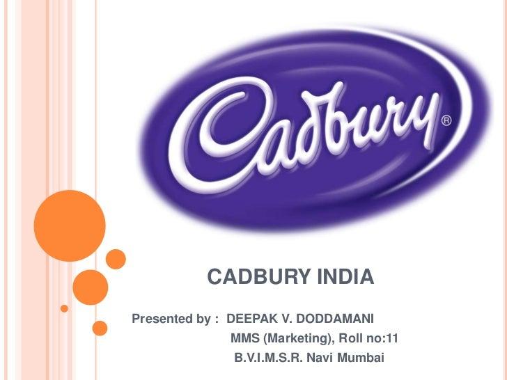 CADBURY INDIA <br />Presented by :  DEEPAK V. DODDAMANI<br />                            MMS (Marketing), Roll...