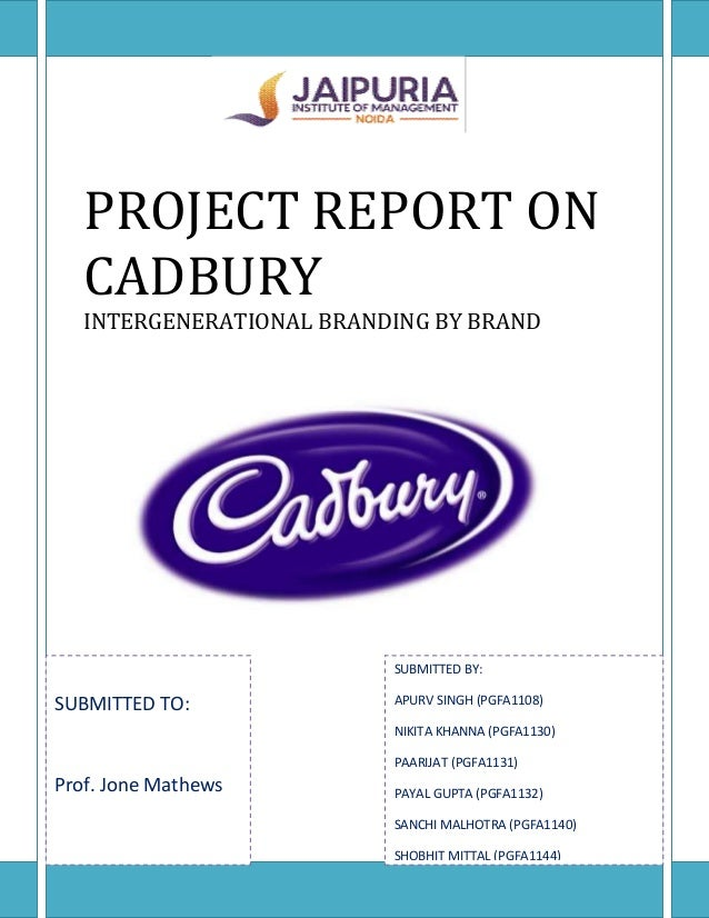 PROJECT REPORT ON   CADBURY   INTERGENERATIONAL BRANDING BY BRAND                          SUBMITTED BY:SUBMITTED TO:     ...