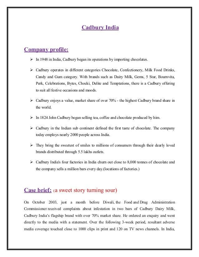 Cadbury India  Company profile:  In 1948 in India, Cadbury began its operations by importing chocolates.  Cadbury operat...
