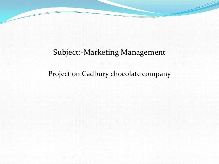 Subject:-Marketing ManagementProject on Cadbury chocolate company