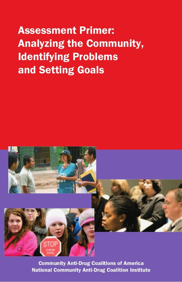 Assessment Primer:Analyzing the Community,Identifying Problemsand Setting Goals    Community Anti-Drug Coalitions of Ameri...