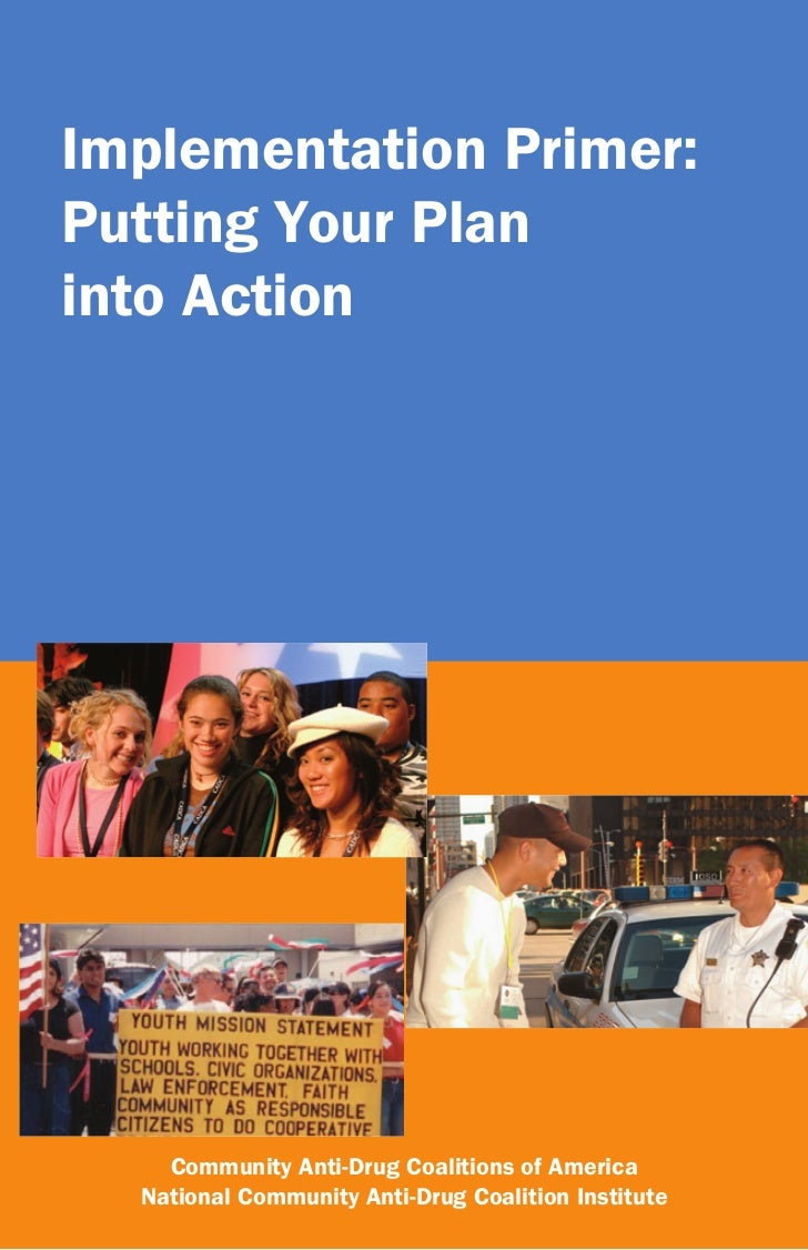 Implementation Primer:Putting Your Planinto Action    Community Anti-Drug Coalitions of America  National Community Anti-D...