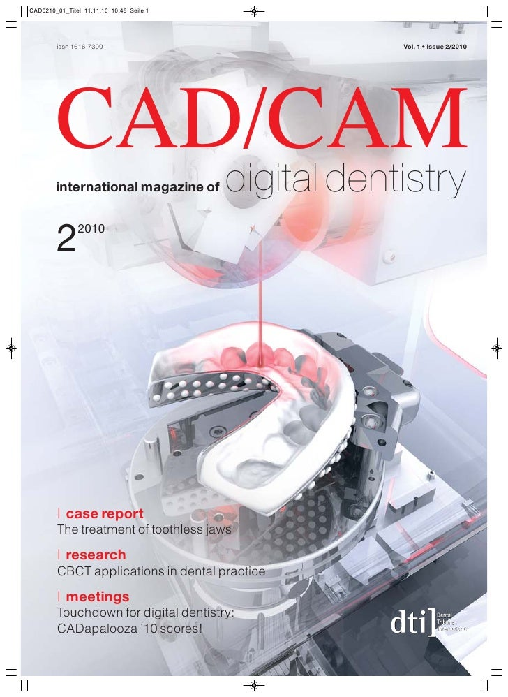 issn 1616-7390                         Vol. 1 • Issue 2/2010CAD/CAM   digital dentistryinternational magazine of2     2010...