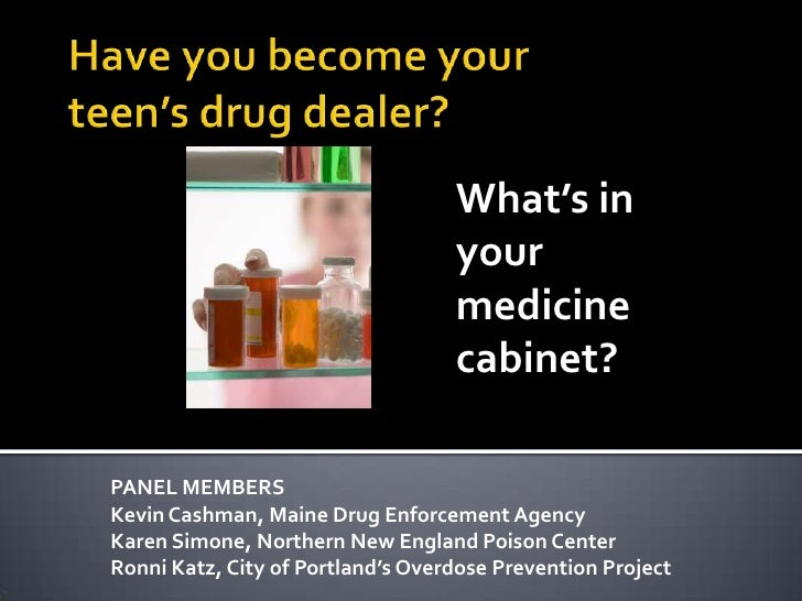 Have you become yourteen's drug dealer?<br />What's in yourmedicine cabinet?<br />PANEL MEMBERS<br />Kevin Cashman, Maine ...