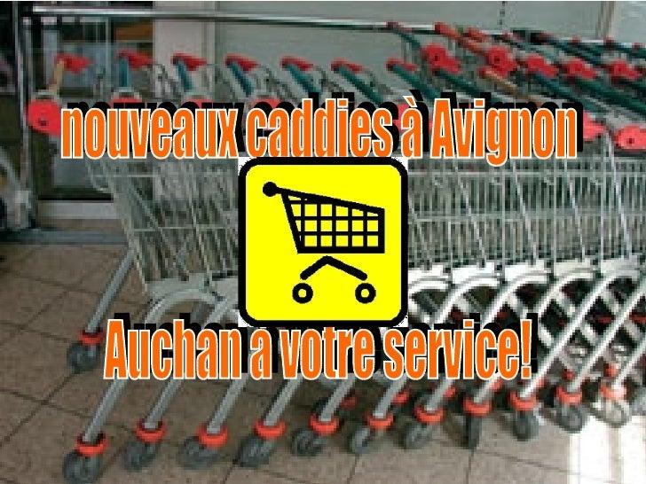 nouveaux caddies à Avignon Auchan à votre service!