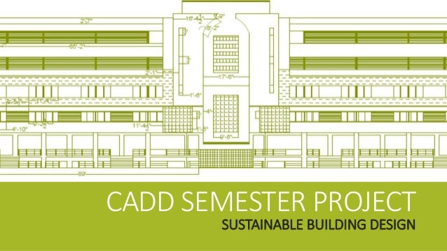 CADD SEMESTER PROJECT SUSTAINABLE BUILDING DESIGN
