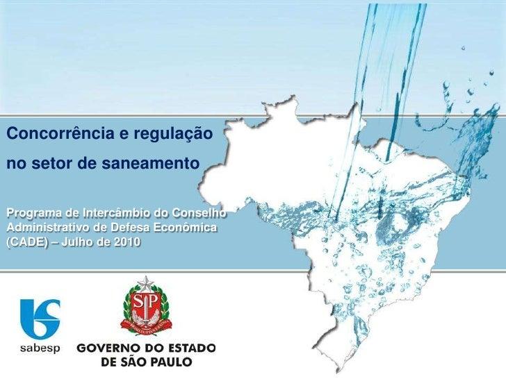 Concorrência e regulação no setor de saneamento<br />Programa de Intercâmbio do Conselho Administrativo de Defesa Econômic...