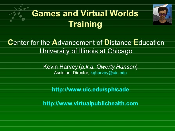 Games and Virtual Worlds Training <ul><li>C enter for the  A dvancement of  D istance  E ducation </li></ul><ul><li>Univer...