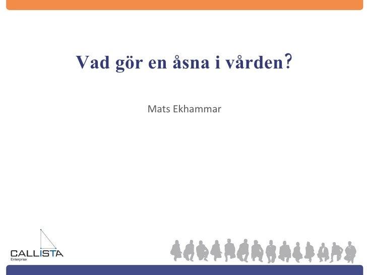 Vad gör en åsna i vården? <ul><li>Mats Ekhammar </li></ul>