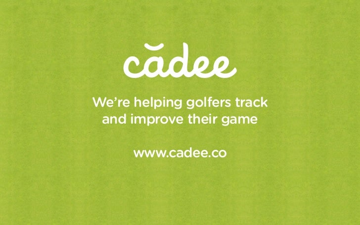 We're helping golfers track and improve their game      www.cadee.co