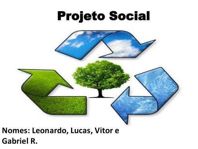 Projeto Social  Nomes: Leonardo, Lucas, Vitor e  Gabriel R.