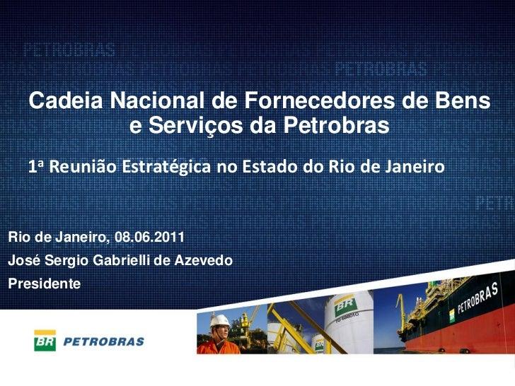 Presidente José Sergio Gabrielli de Azevedo - Cadeia Nacional de Fornecedores de Bens e Serviços da Petrobras - 1ª Reunião Estratégica no Estado do Rio de Janeiro