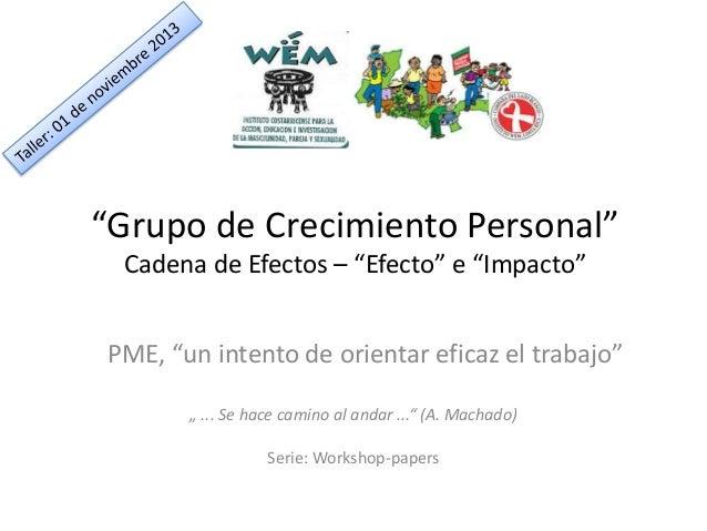"""""""Grupo de Crecimiento Personal"""" Cadena de Efectos – """"Efecto"""" e """"Impacto"""" PME, """"un intento de orientar eficaz el trabajo"""" """"..."""