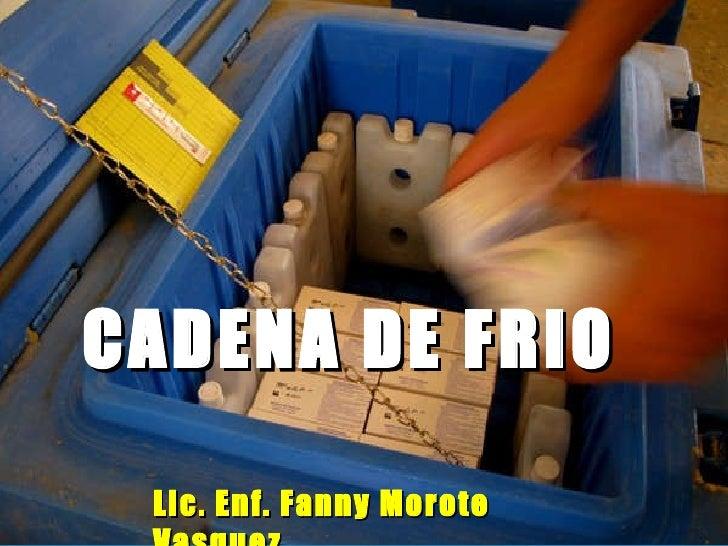 CADENA DE FRIO Lic. Enf. Fanny Morote Vasquez