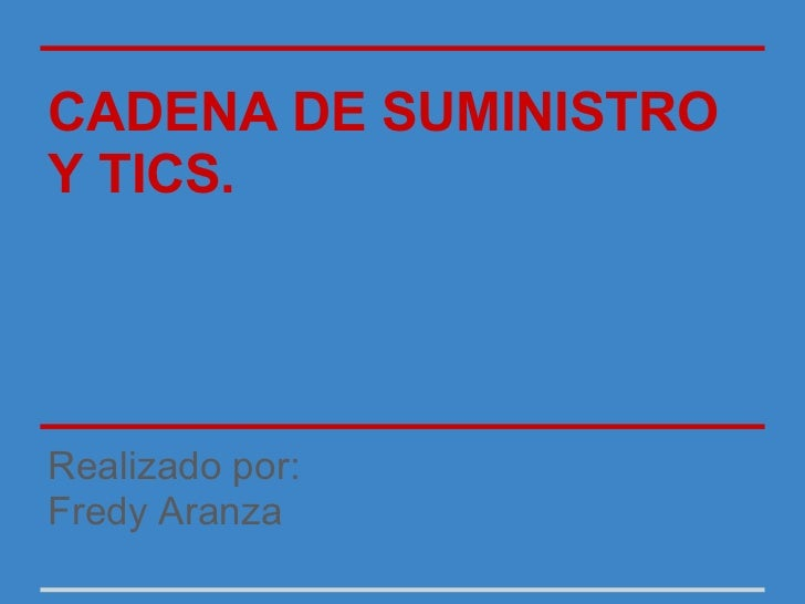 CADENA DE SUMINISTROY TICS.Realizado por:Fredy Aranza