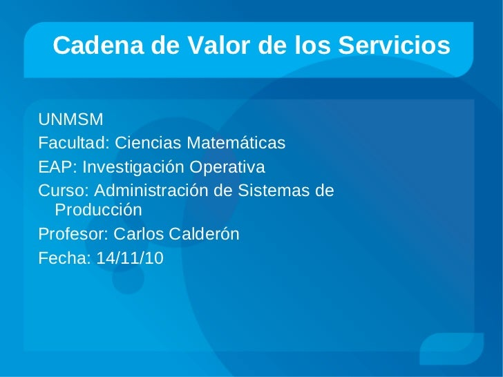 Cadena de Valor de los Servicios <ul><li>UNMSM