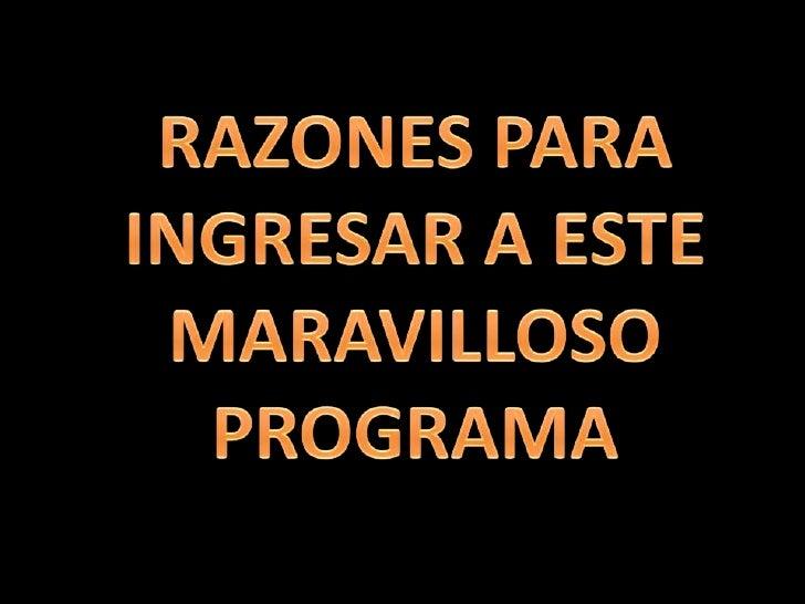 RAZONES PARA INGRESAR A ESTE MARAVILLOSO PROGRAMA<br />