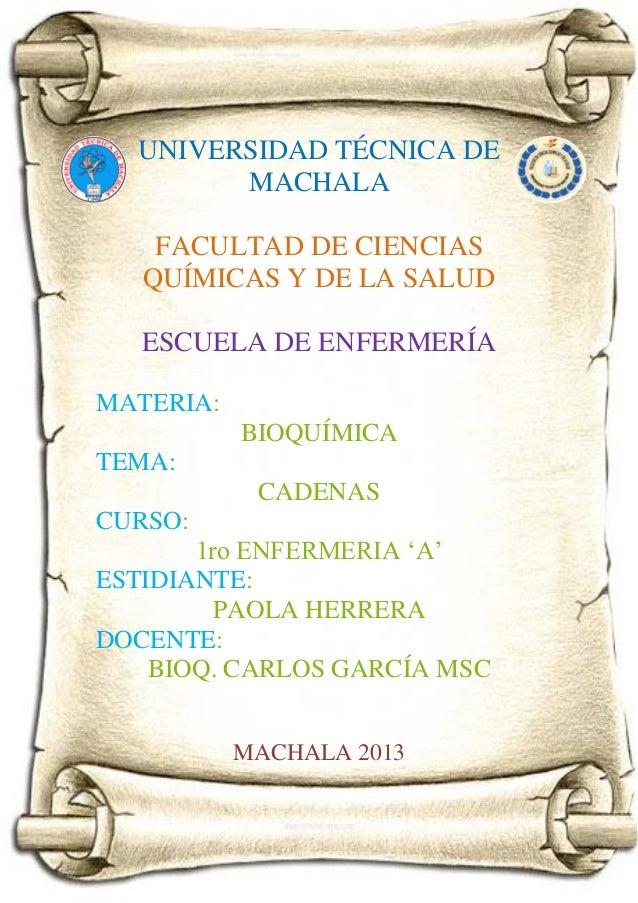 UNIVERSIDAD TÉCNICA DE MACHALA FACULTAD DE CIENCIAS QUÍMICAS Y DE LA SALUD ESCUELA DE ENFERMERÍA MATERIA: BIOQUÍMICA TEMA:...