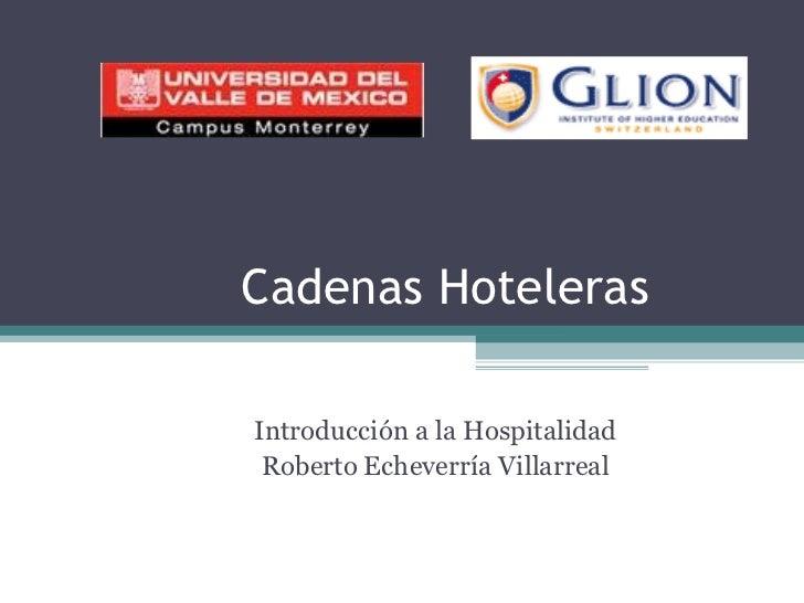 Cadenas Hoteleras Introducción a la Hospitalidad Roberto Echeverría Villarreal