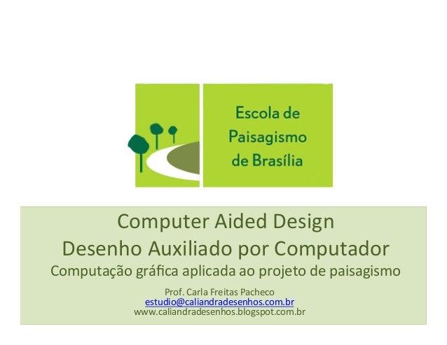Computer  Aided  Design   Desenho  Auxiliado  por  Computador   Computação  gráfica  aplicada  ao  pr...