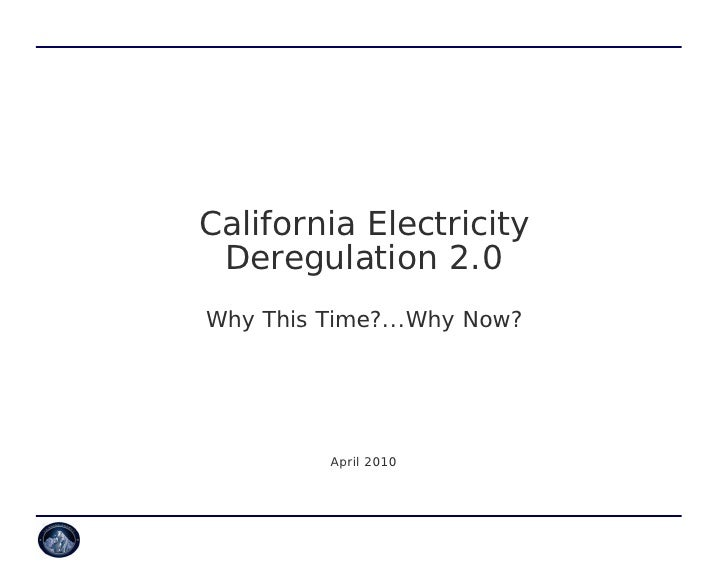 California Electricity  Deregulation 2.0 Why This Time?...Why Now?              April 2010