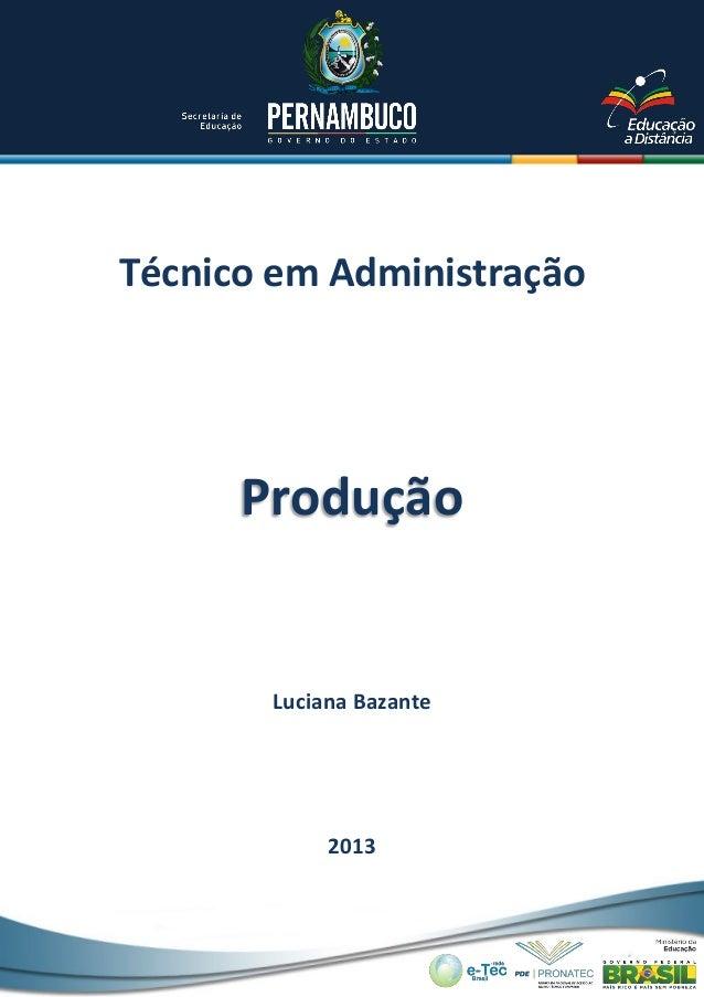 Técnico em AdministraçãoLuciana Bazante2013Produção