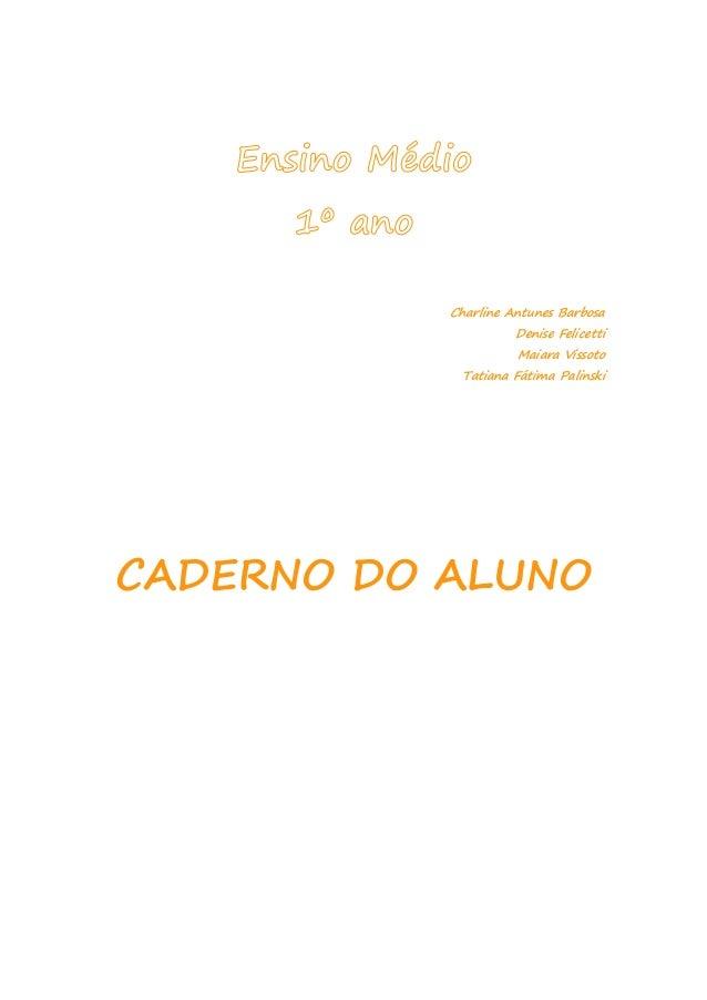 Ensino Médio 1º ano Charline Antunes Barbosa Denise Felicetti Maiara Vissoto Tatiana Fátima Palinski CADERNO DO ALUNO