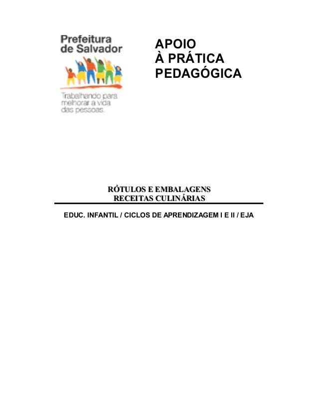 APOIO À PRÁTICA PEDAGÓGICA  RÓTULOS E EMBALAGENS RÓTULOS E EMBALAGENS RECEITAS CULINÁRIAS RECEITAS CULINÁRIAS EDUC. INFANT...