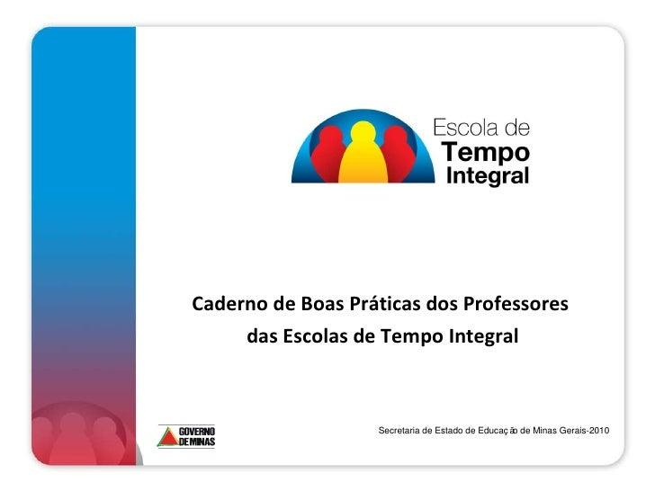 Caderno de Boas Práticas dos Professores  das Escolas de Tempo Integral Secretaria de Estado de Educação de Minas Gerais-2...