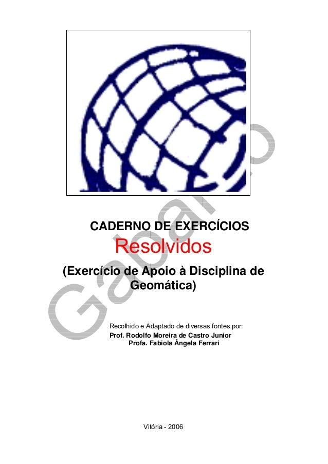 CADERNO DE EXERCÍCIOS Resolvidos (Exercício de Apoio à Disciplina de Geomática) Recolhido e Adaptado de diversas fontes po...