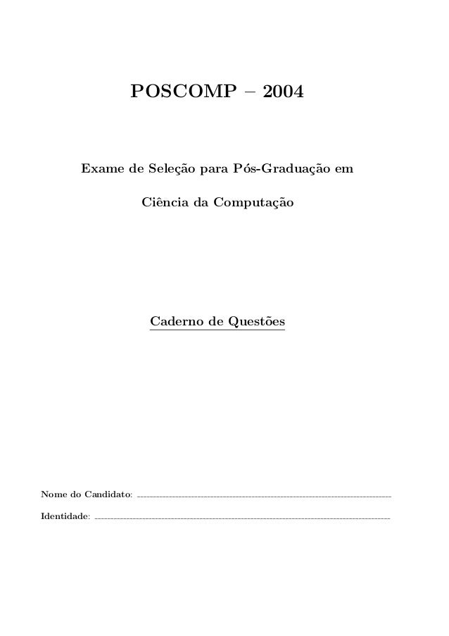 POSCOMP – 2004        Exame de Sele¸˜o para P´s-Gradua¸˜o em                     ca        o        ca                    ...