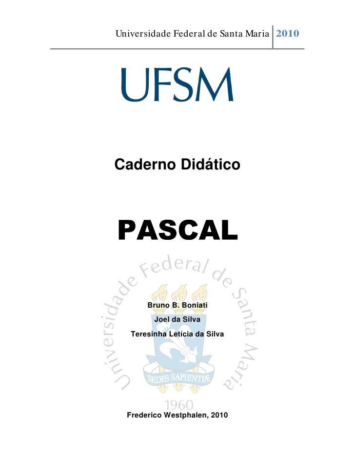 Universidade Federal de Santa Maria 2010Caderno Didático       Bruno B. Boniati         Joel da Silva   Teresinha Letícia ...