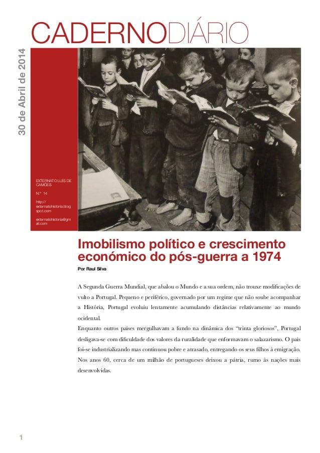 1 Imobilismo político e crescimento económico do pós-guerra a 1974 Por Raul Silva A Segunda Guerra Mundial, que abalou o M...