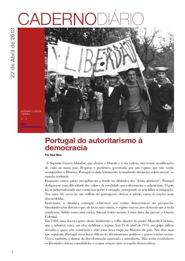 1Portugal do autoritarismo àdemocraciaPor Raul SilvaA Segunda Guerra Mundial, que abalou o Mundo e a sua ordem, não trouxe...