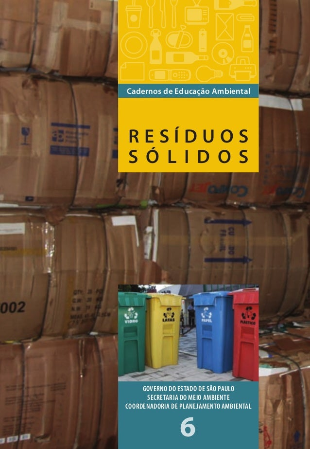 RESÍDUOSSÓLIDOSCadernosdeEducaçãoAmbiental 6 Cadernos de Educação Ambiental R E S Í D U O S S Ó L I D O S GOVERNO DO ESTAD...